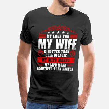 My Love My Love For My Wife - Men's Premium T-Shirt