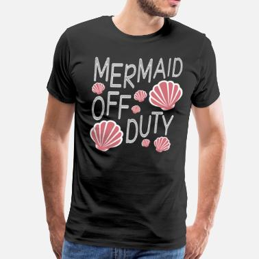 Mermaid Off Duty Mermaid of duty - Men's Premium T-Shirt