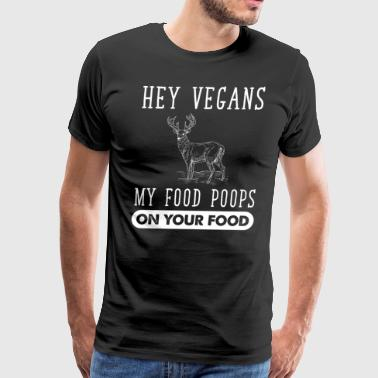 Hey vegans my food poops on your food - Men's Premium T-Shirt