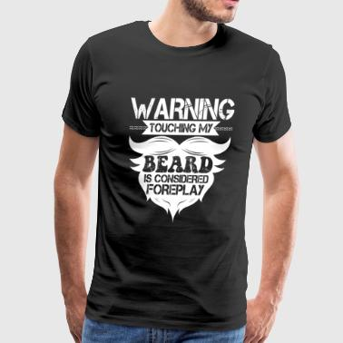 If You Touch My Beard Warning! Touch My Beard, is considered FOREPLAY!hu - Men's Premium T-Shirt