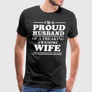 I Am A Proud Husband Of A Freaking Awesome Wife - Men's Premium T-Shirt