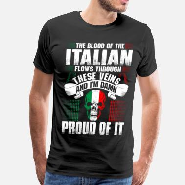 Proud To Be Italian The Blood Of The Italian Proud Of It - Men's Premium T-Shirt