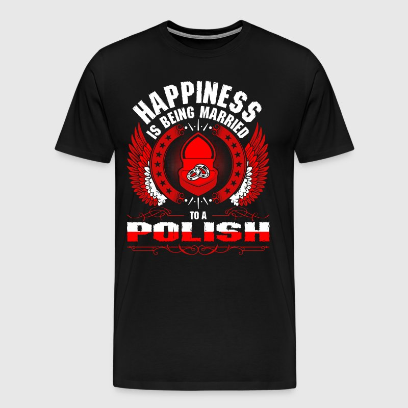 Happiness Is Being Married To A Polish - Men's Premium T-Shirt