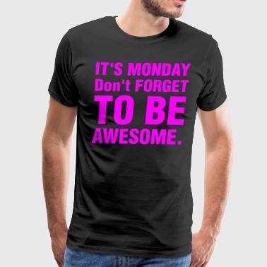 It's Monday Dont Forget To Be Awesome - Men's Premium T-Shirt