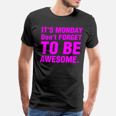 Forget Awesome It's Monday Dont Forget To Be Awesome - Men's Premium T-Shirt