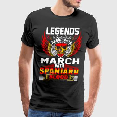 Legends Are Born In March With Spaniard Blood - Men's Premium T-Shirt