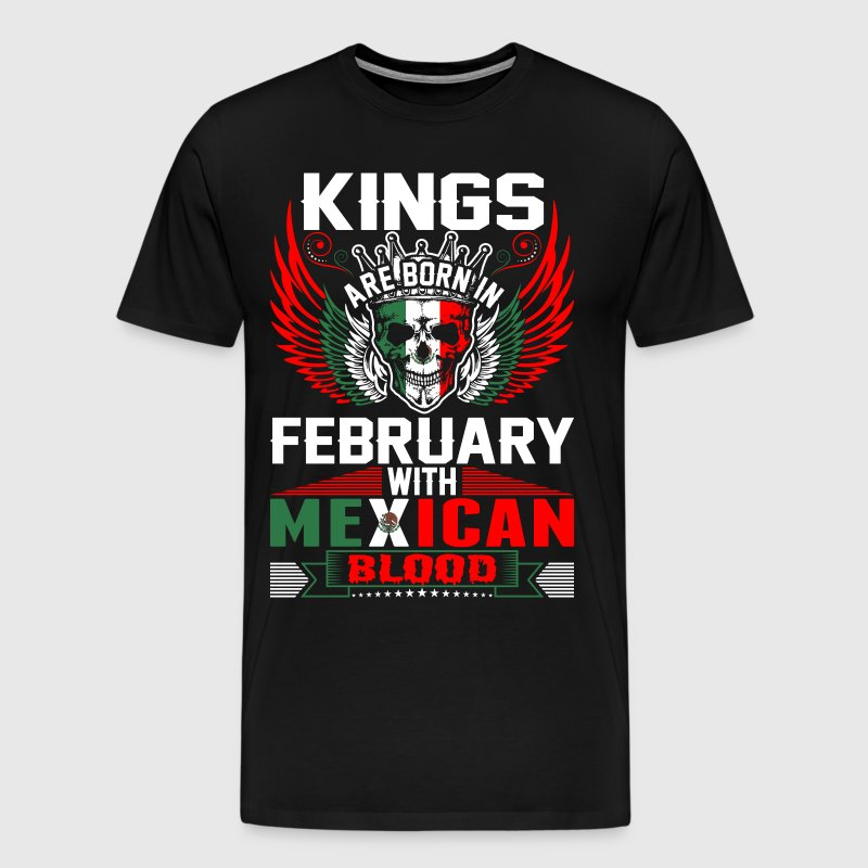 Kings Are Born In February With Mexican Blood - Men's Premium T-Shirt