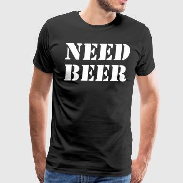Need Beer Happy Fathers Day - Men's Premium T-Shirt