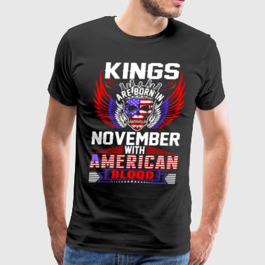 Kings Are Born In November With American Blood - Men's Premium T-Shirt