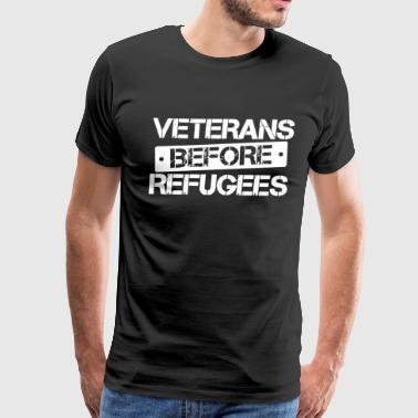 Veterans Before Refugees Political Anti Refugee Tr - Men's Premium T-Shirt