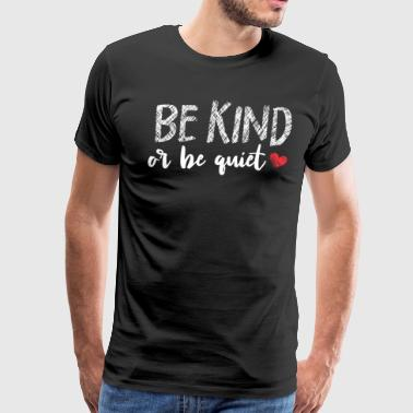 Funny Teacher Saying - Be Kind Or Be Quiet - Men's Premium T-Shirt