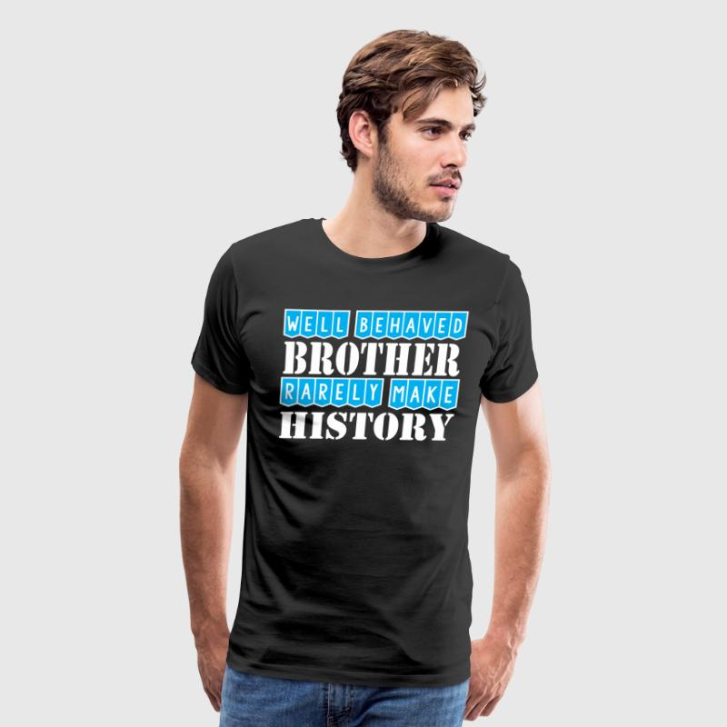 Well Behaved Brother Rarely Make History - Men's Premium T-Shirt