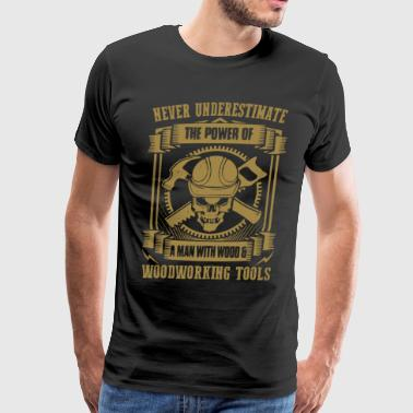The Power Of Woodworking Tools T Shirt - Men's Premium T-Shirt