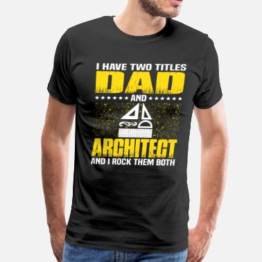 Architect Dad Architect Dad T Shirt Gift For Fathers Day - Men's Premium T-Shirt