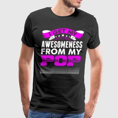 I Get My Awesomeness From My Pop - Men's Premium T-Shirt