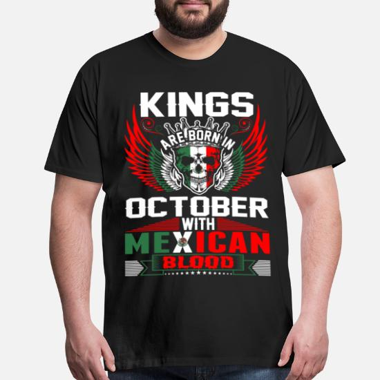 217e87cd Kings Are Born In October With Mexican Blood Men's Premium T-Shirt ...