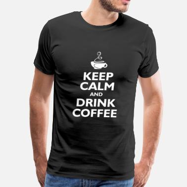 Keep Calm And Drink Coffee keep calm and drink coffee - Men's Premium T-Shirt