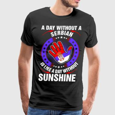 Funny Serbian A Day Without A Serbian Sunshine - Men's Premium T-Shirt