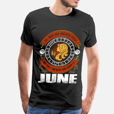 All Are Created Equal But Only The Best Are Born In June All Men Are Created Equal But Only The Best Are - Men's Premium T-Shirt