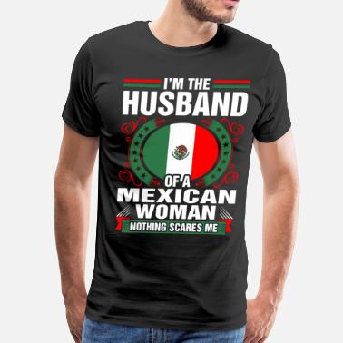 Mexican Wife Im The Husband Of A Mexican Woman - Men's Premium T-Shirt