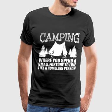Camping...Where You Spend A Small Fortune To Liv - Men's Premium T-Shirt