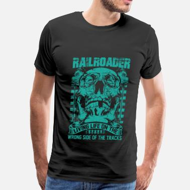 Railroad Crossing Railroader Living life on the wrong side Railroad - Men's Premium T-Shirt