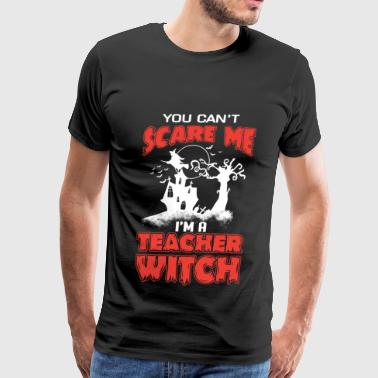 Teacher - You can't scare me I'm a teacher witch - Men's Premium T-Shirt