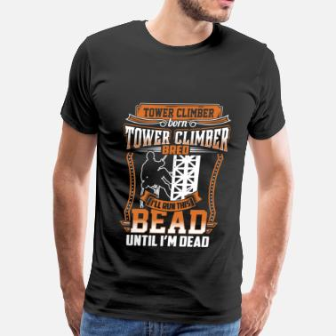 Cell Tower climber - I'll run this bead until i'm dead - Men's Premium T-Shirt