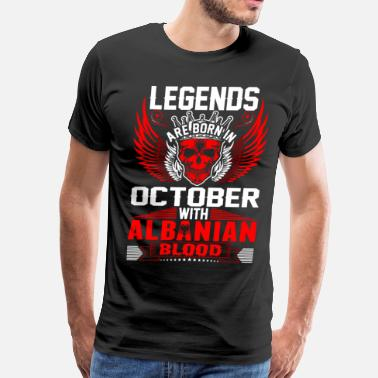 Kings Are Born In October Legends Are Born In October With Albanian Blood - Men's Premium T-Shirt