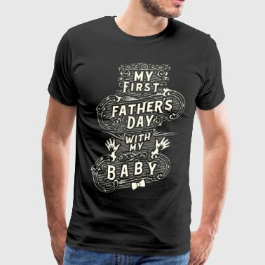 My First Fathers Day With my Baby | Fathers Day - Men's Premium T-Shirt