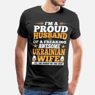 Ukrainian Wife Im A Proud Husband Of Awesome Ukrainian Wife - Men's Premium T-Shirt