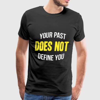 Your Past Does Not Define - Men's Premium T-Shirt