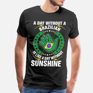 Brazilian Girlfriend A Day Without A Brazilian Sunshine - Men's Premium T-Shirt