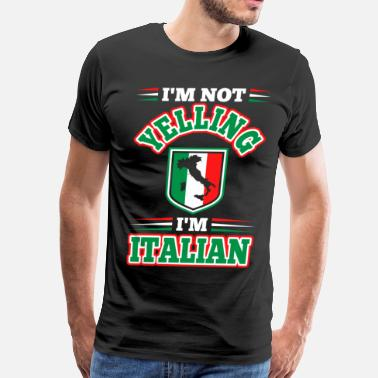 507002fc Im Not Yelling Im Italian - Men's Premium T-Shirt