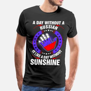 A Day Without Sunshine A Day Without A Russian Sunshine - Men's Premium T-Shirt