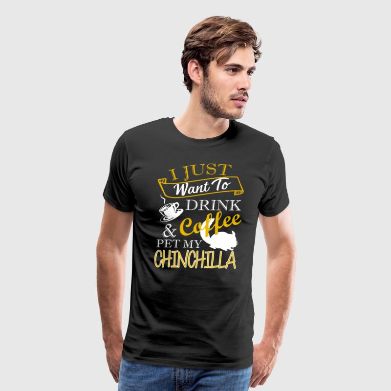 Drink Coffee And Pet My Chinchilla Shirt - Men's Premium T-Shirt