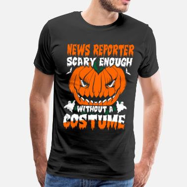News Reporter Funny News Reporter Scary Enough without A Costume - Men's Premium T-Shirt