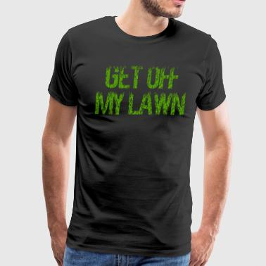Get Off My Lawn - Men's Premium T-Shirt