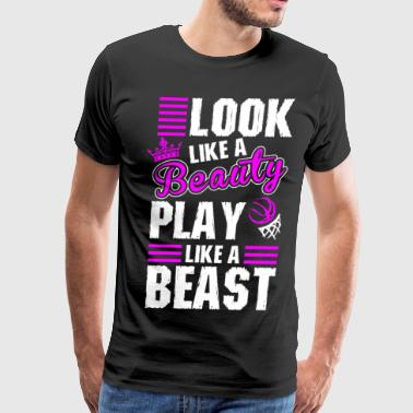 Look Like A Beauty Play Basketball - Men's Premium T-Shirt