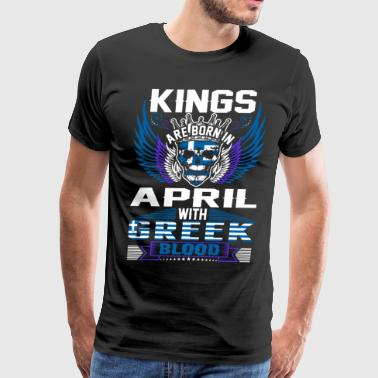 Kings Are Born In April With Greek Blood - Men's Premium T-Shirt