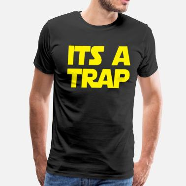 Its A Trap Its A Trap - Men's Premium T-Shirt