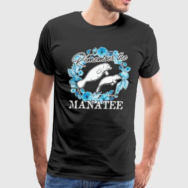 Remember The Manatee Shirt - Men's Premium T-Shirt
