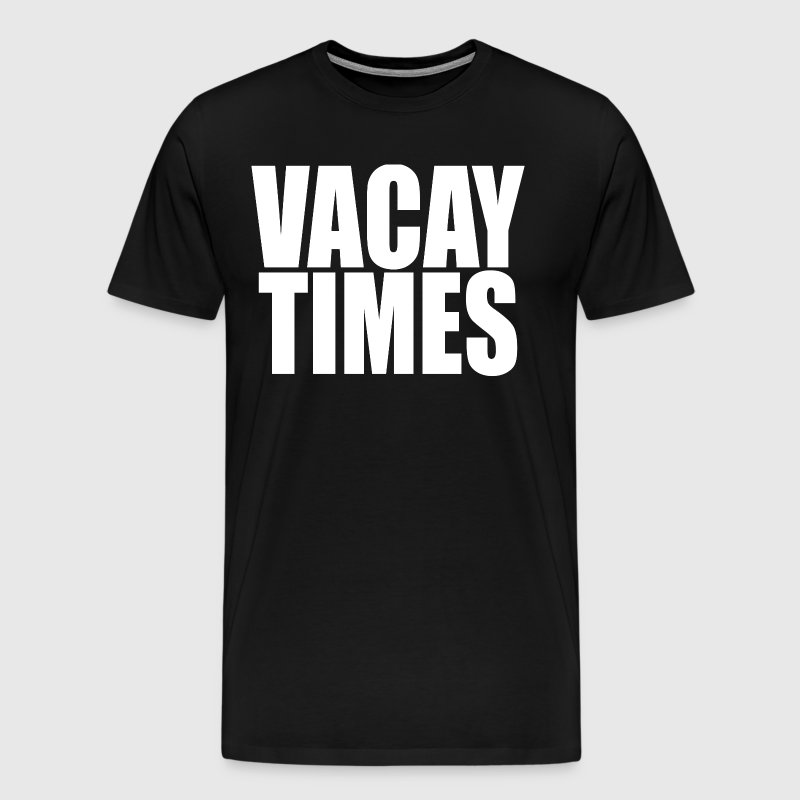 Vacay Times - Mike And Dave.... - Men's Premium T-Shirt
