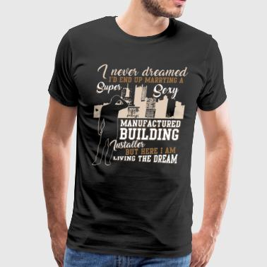 Cabinet Installer Sexy Manufactured Building Installer T Shirt - Men's Premium T-Shirt