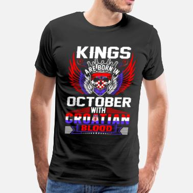 October Man Kings Are Born In October With Croatian Blood - Men's Premium T-Shirt
