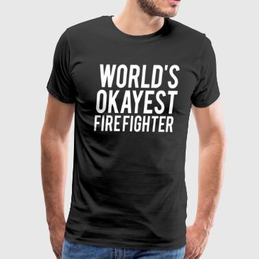 World's Okayest Fire Fighter Shirt - Men's Premium T-Shirt