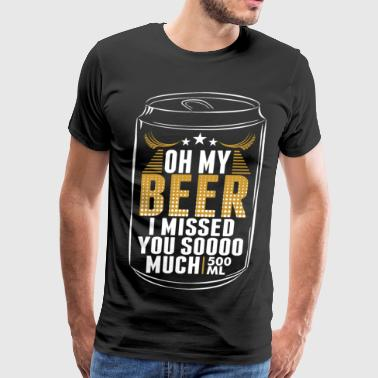 Oh My Beer I Missed You So Much - Men's Premium T-Shirt