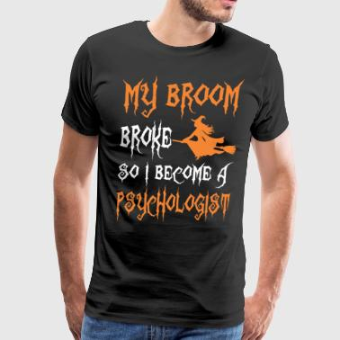 My Broom Broke So I Become A Psychologist - Men's Premium T-Shirt