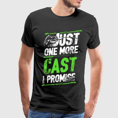 Cast Fishing Just One More Cast I Promise - Men's Premium T-Shirt