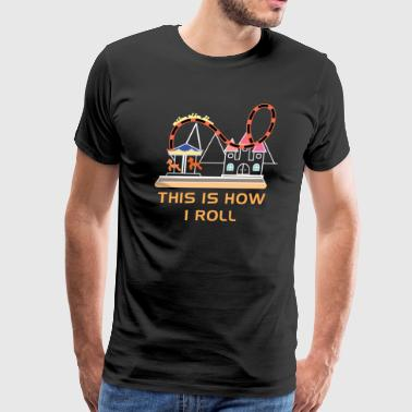 Roller Coaster This Is How I Roll Roller Coaster Adrenaline Gift - Men's Premium T-Shirt